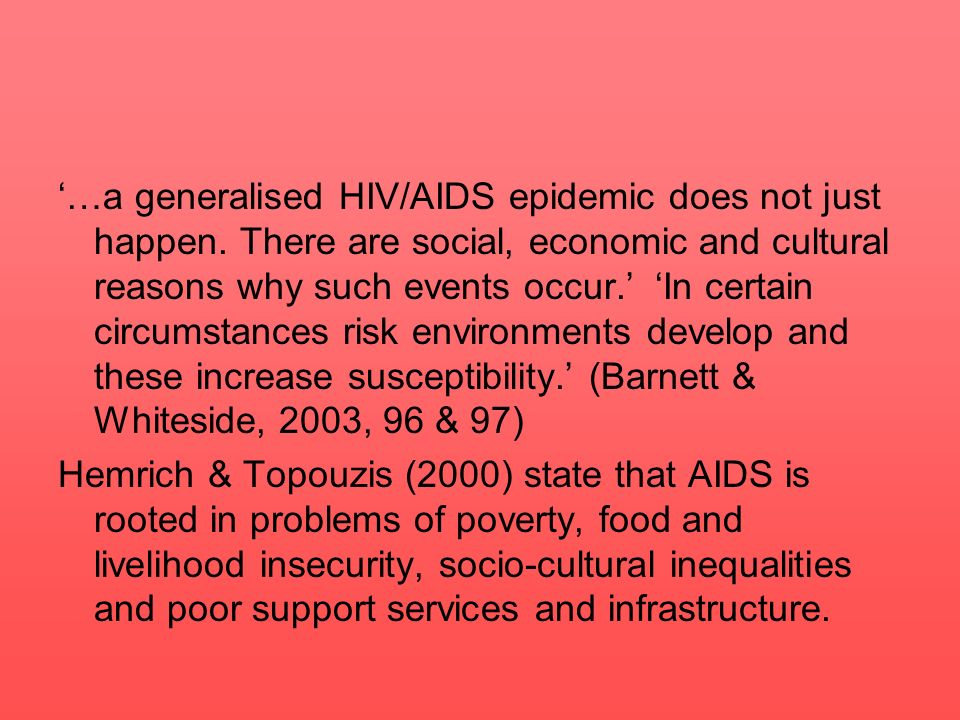 …a generalised HIV/AIDS epidemic does not just happen. There are social, economic and cultural reasons why such events occur. In certain circumstances