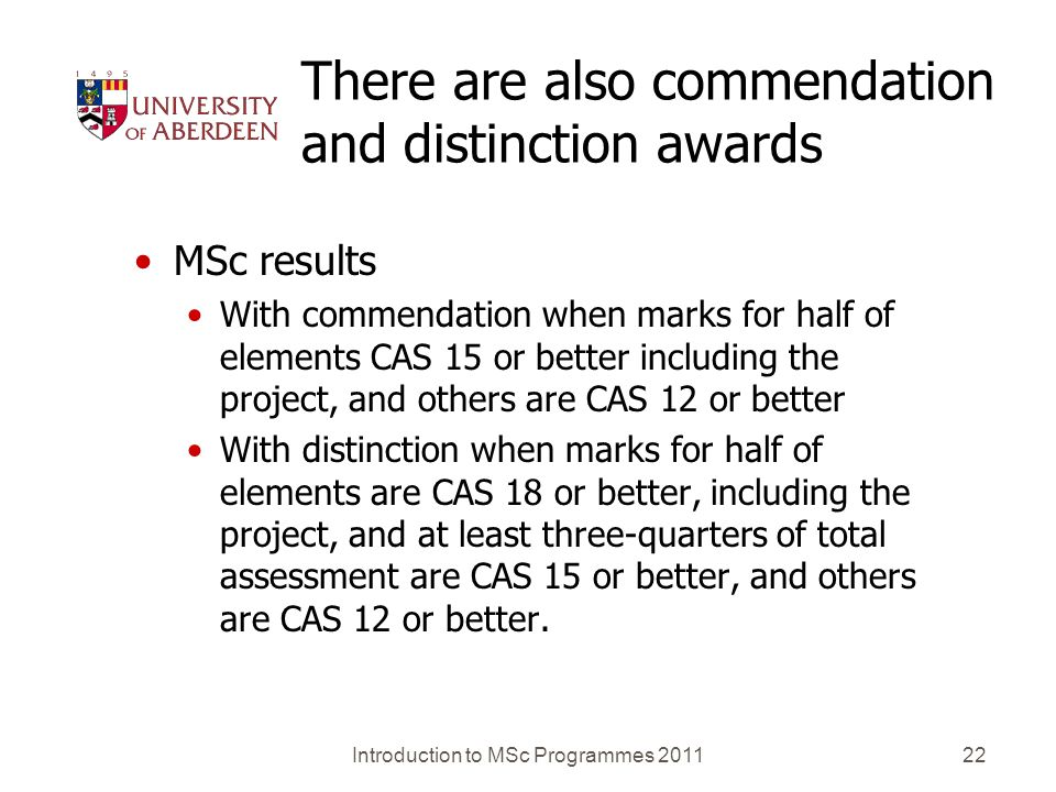 There are also commendation and distinction awards MSc results With commendation when marks for half of elements CAS 15 or better including the projec