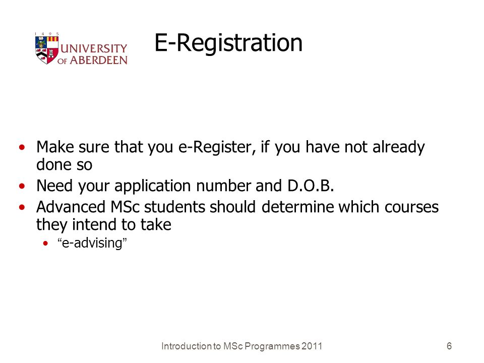 Introduction to MSc Programmes 20116 E-Registration Make sure that you e-Register, if you have not already done so Need your application number and D.