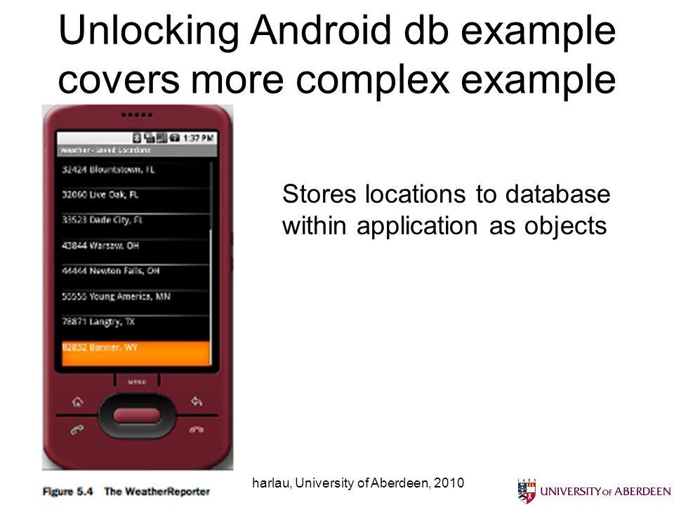 Unlocking Android db example covers more complex example Bruce Scharlau, University of Aberdeen, 2010 Stores locations to database within application as objects
