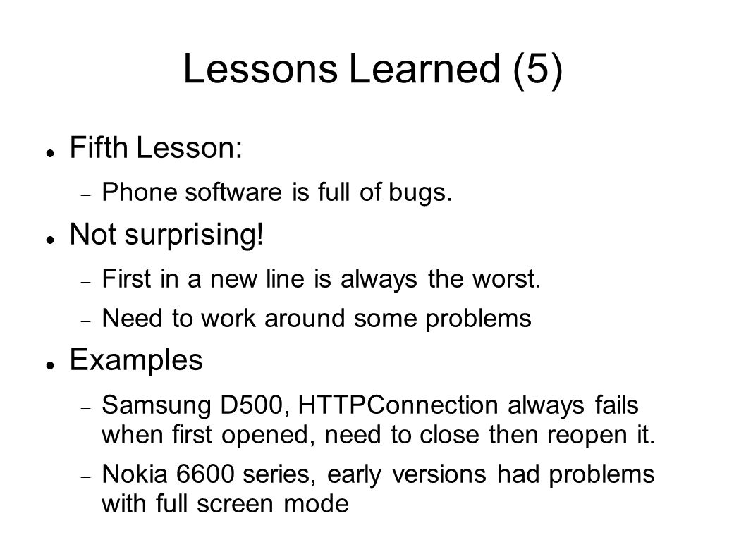 Lessons Learned (5) Fifth Lesson: Phone software is full of bugs.