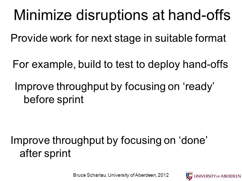 Minimize disruptions at hand-offs Bruce Scharlau, University of Aberdeen, 2012 Provide work for next stage in suitable format For example, build to te