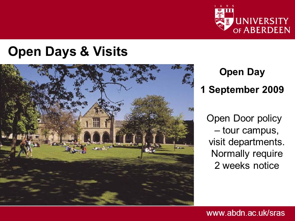 www.abdn.ac.uk/sras Open Days & Visits Open Door policy..– tour campus,..visit departments...Normally require..2 weeks notice Open Day 1 September 200