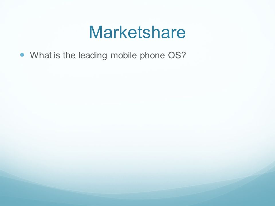 Marketshare What is the leading mobile phone OS?