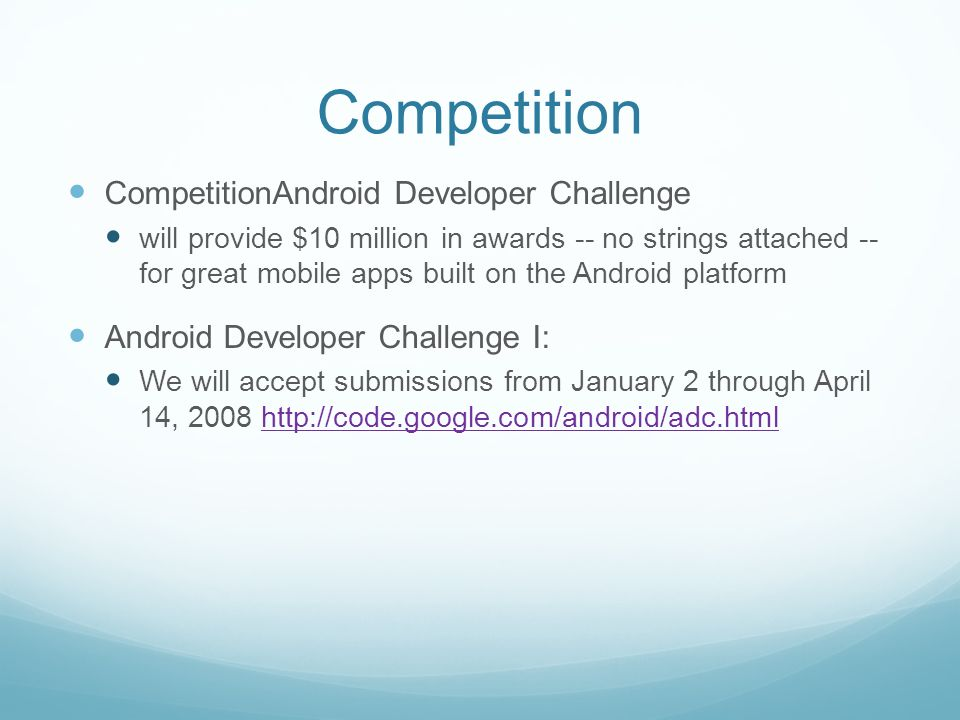 Competition CompetitionAndroid Developer Challenge will provide $10 million in awards -- no strings attached -- for great mobile apps built on the And