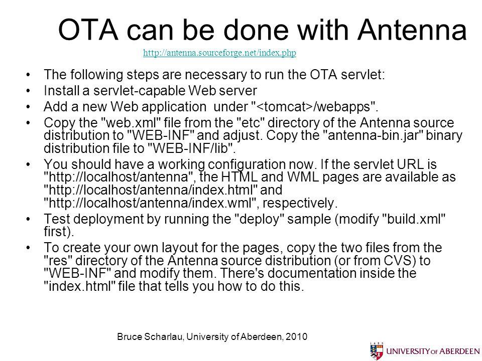 Bruce Scharlau, University of Aberdeen, 2010 Servlet templates are provided OTAServer (servlet) available under C:\Java\antenna-src-1.2.0\src\de\pleumann\antenna\http OTAServer (servlet) available under C:\Java\antenna-src-1.2.0\src\de\pleumann\antenna\http