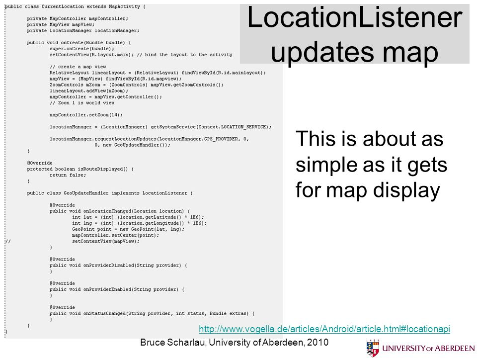 LocationListener updates map Bruce Scharlau, University of Aberdeen, 2010 This is about as simple as it gets for map display