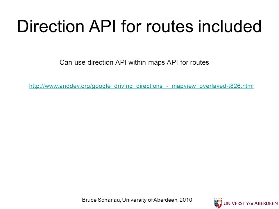 Direction API for routes included Bruce Scharlau, University of Aberdeen, 2010 Can use direction API within maps API for routes