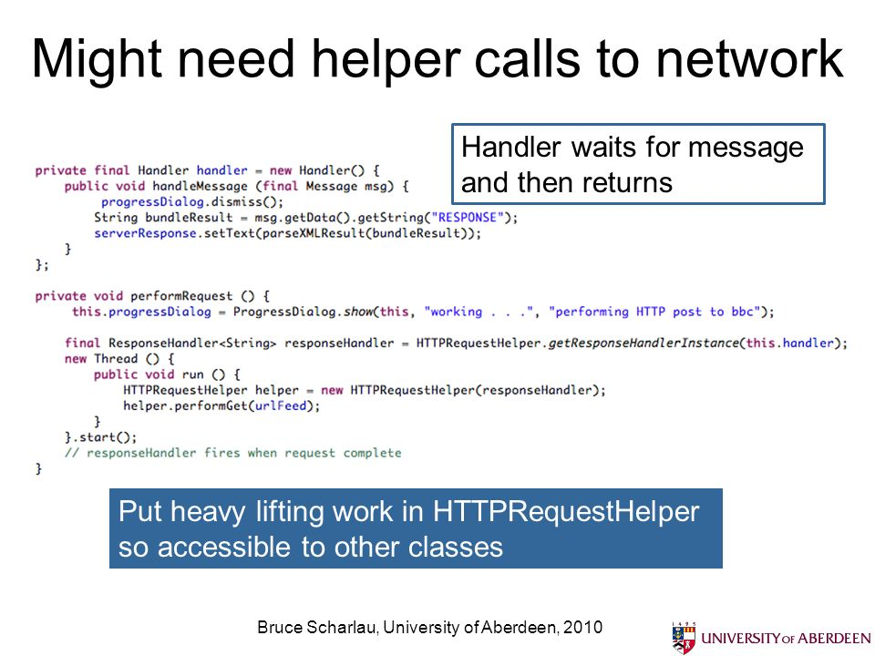 Might need helper calls to network Bruce Scharlau, University of Aberdeen, 2010 Put heavy lifting work in HTTPRequestHelper so accessible to other cla