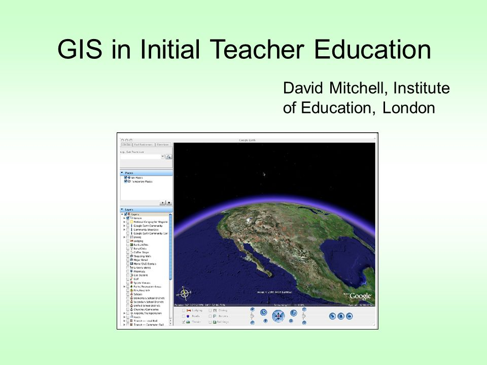 GIS in Initial Teacher Education David Mitchell, Institute of Education, London