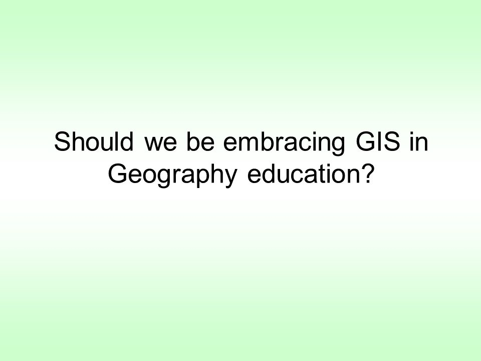 Should we be embracing GIS in Geography education