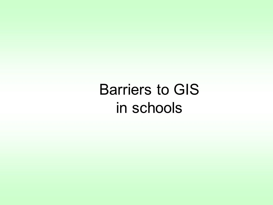 Barriers to GIS in schools