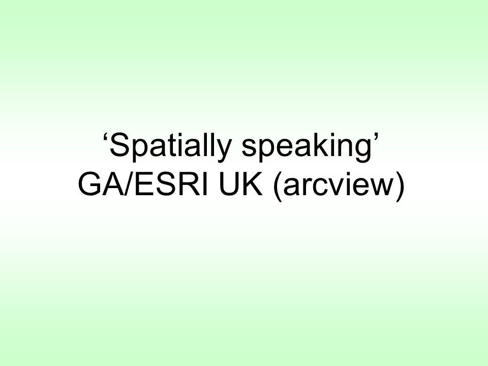 Spatially speaking GA/ESRI UK (arcview)