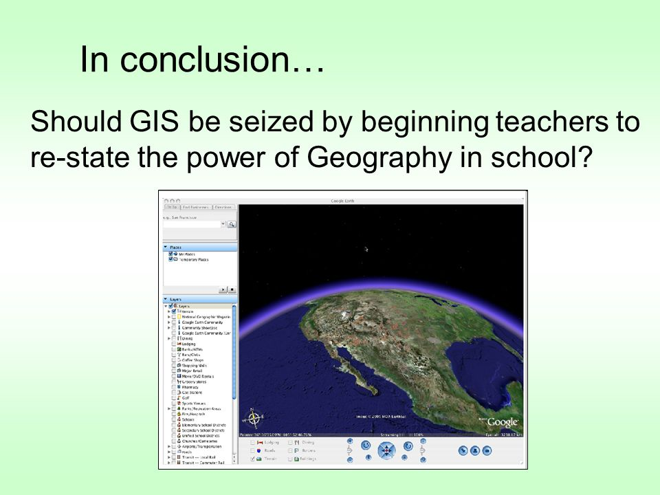 In conclusion… Should GIS be seized by beginning teachers to re-state the power of Geography in school
