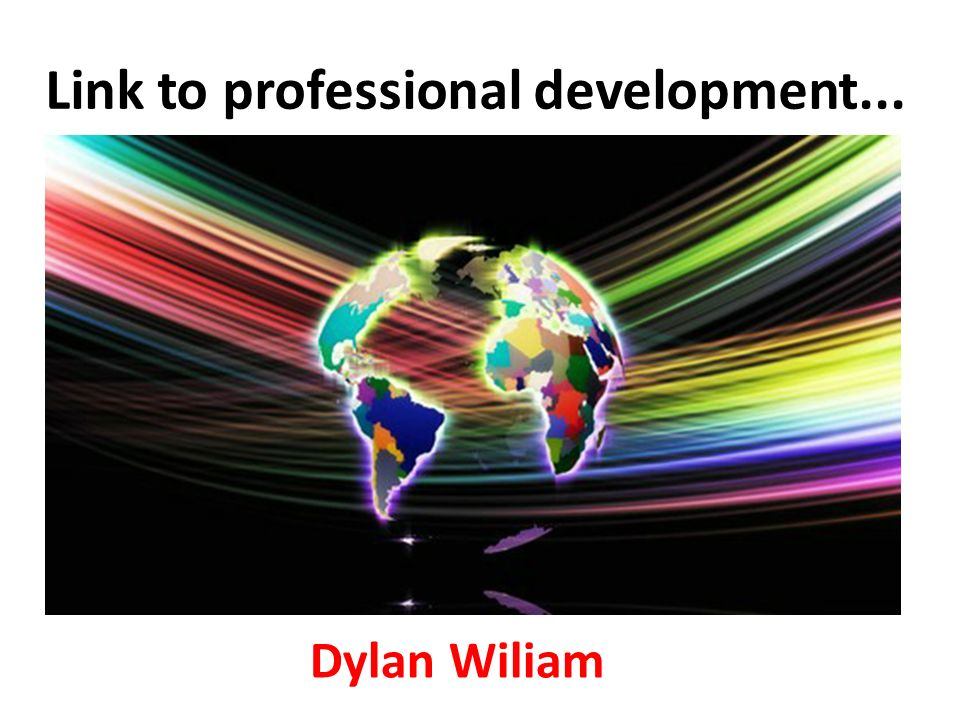 Link to professional development... Dylan Wiliam