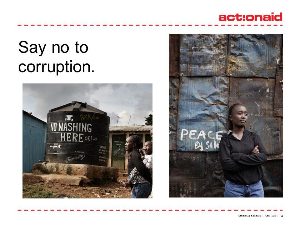 Say no to corruption. ActionAid schools | April 2011 | 4