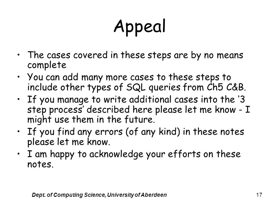 Dept. of Computing Science, University of Aberdeen17 Appeal The cases covered in these steps are by no means complete You can add many more cases to t