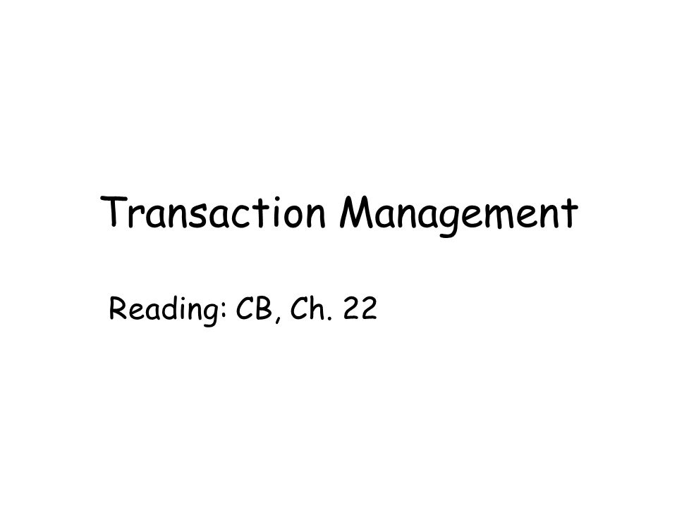Transaction Management Reading: CB, Ch. 22