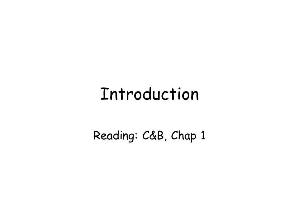 Introduction Reading: C&B, Chap 1