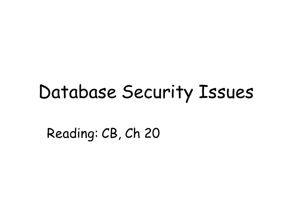 Database Security Issues Reading: CB, Ch 20