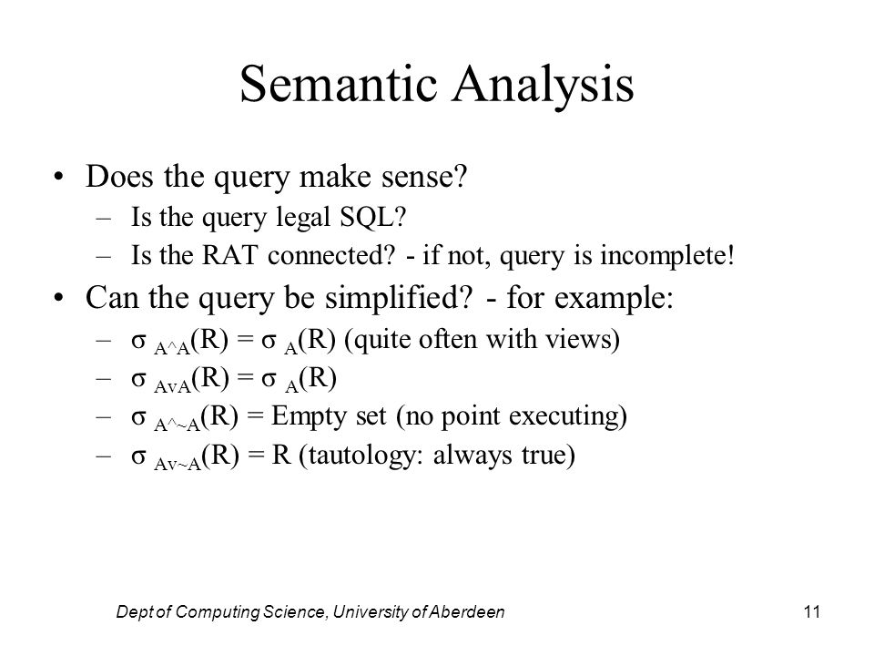 Dept of Computing Science, University of Aberdeen11 Semantic Analysis Does the query make sense.