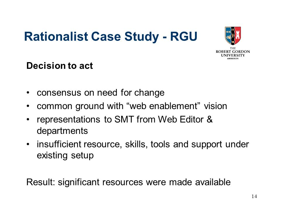 14 Rationalist Case Study - RGU Decision to act consensus on need for change common ground with web enablement vision representations to SMT from Web