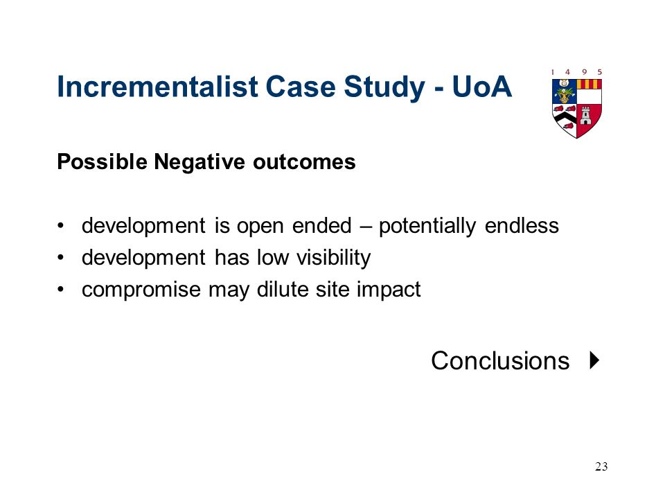23 Incrementalist Case Study - UoA Possible Negative outcomes development is open ended – potentially endless development has low visibility compromis