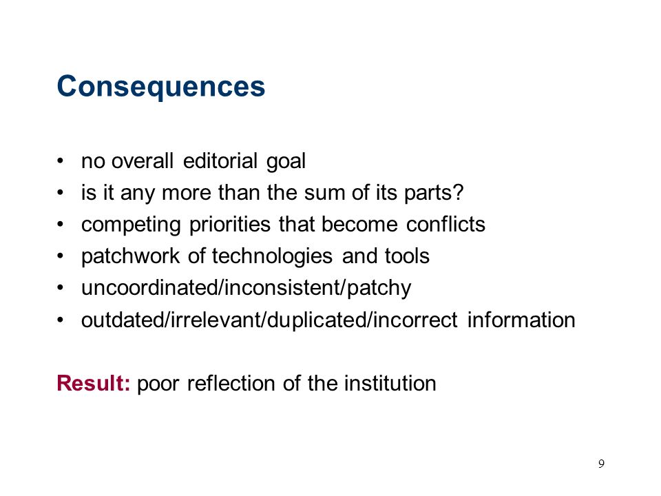 9 Consequences no overall editorial goal is it any more than the sum of its parts? competing priorities that become conflicts patchwork of technologie