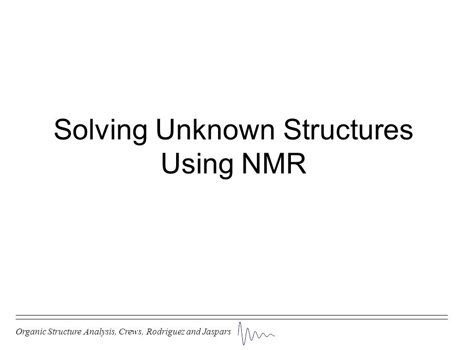 Solving Unknown Structures Using NMR Organic Structure Analysis, Crews, Rodriguez and Jaspars