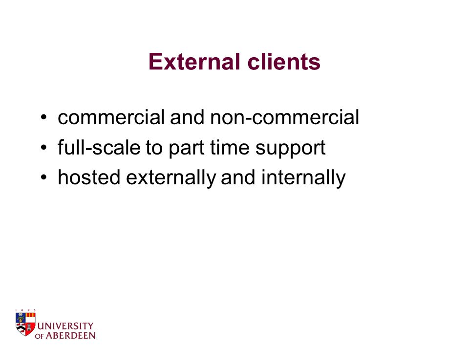 External clients commercial and non-commercial full-scale to part time support hosted externally and internally