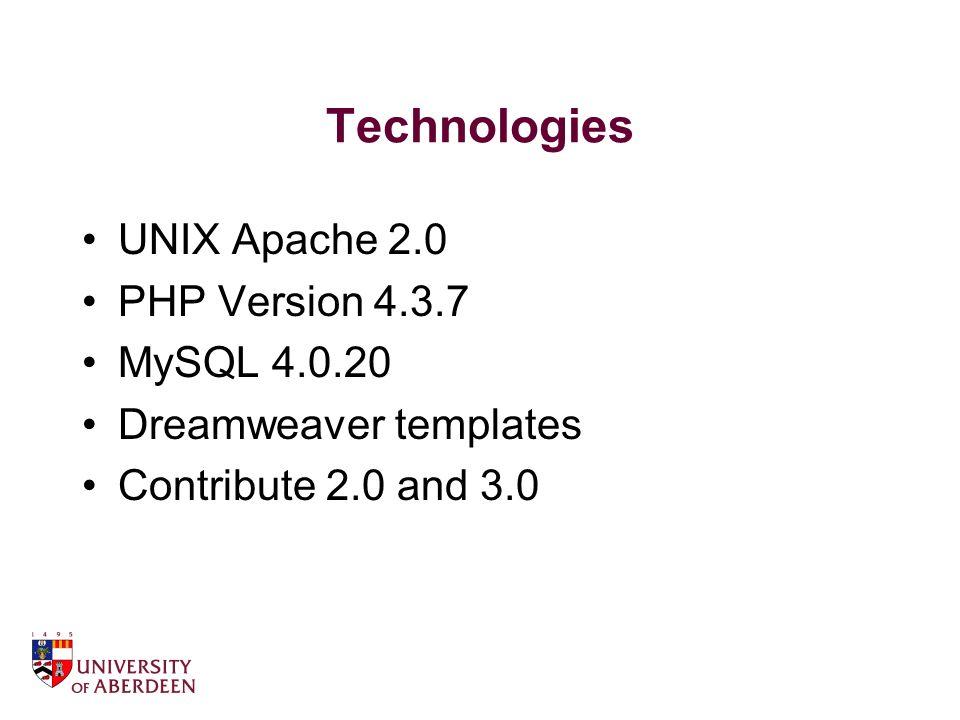 Technologies UNIX Apache 2.0 PHP Version 4.3.7 MySQL 4.0.20 Dreamweaver templates Contribute 2.0 and 3.0