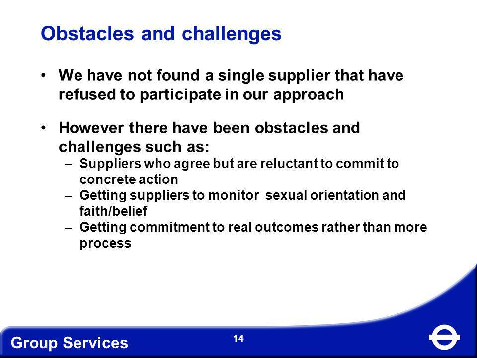 Group Services 14 Obstacles and challenges We have not found a single supplier that have refused to participate in our approach However there have bee