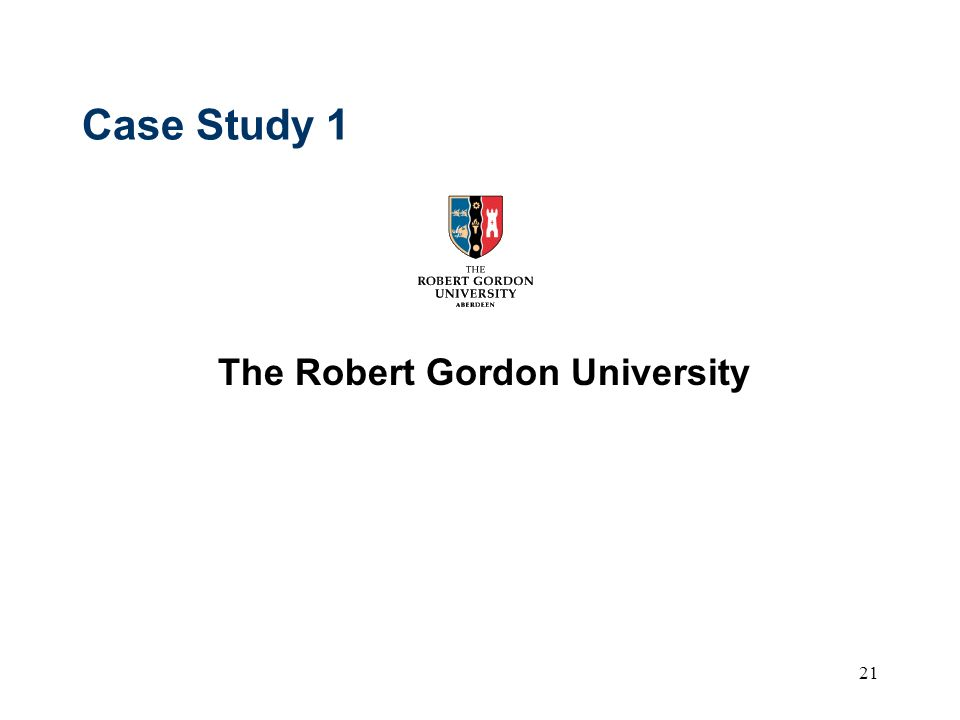 21 Case Study 1 The Robert Gordon University
