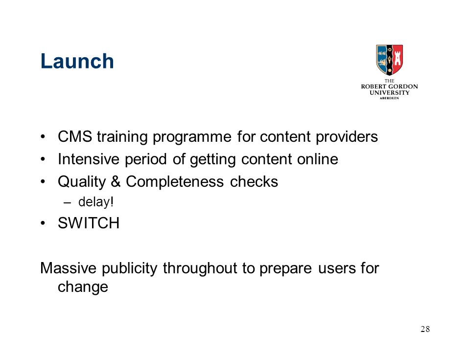 28 Launch CMS training programme for content providers Intensive period of getting content online Quality & Completeness checks –delay.