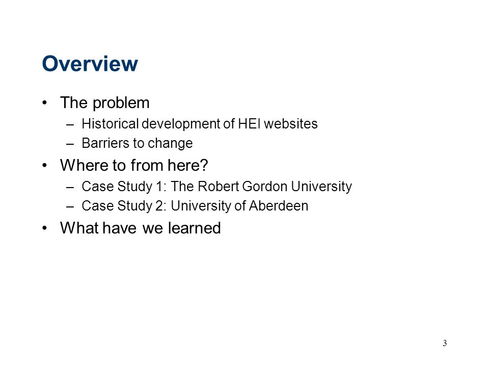 3 Overview The problem –Historical development of HEI websites –Barriers to change Where to from here.