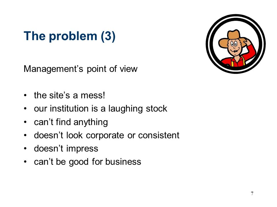 7 The problem (3) Managements point of view the sites a mess.