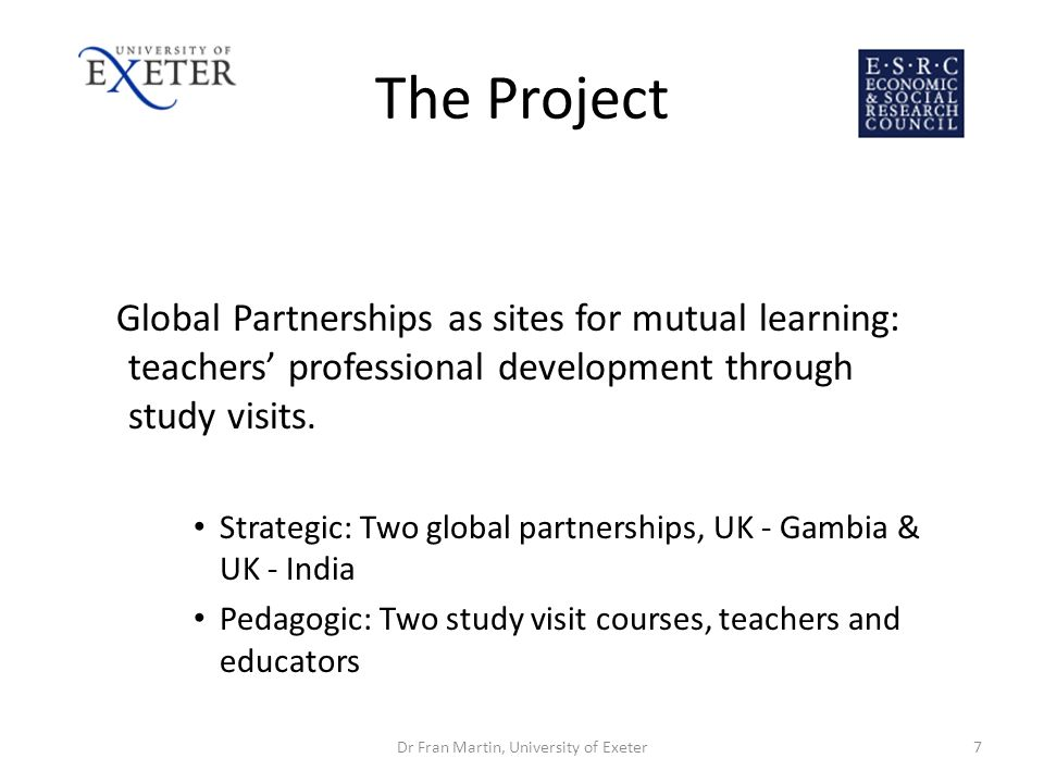 The Project Global Partnerships as sites for mutual learning: teachers professional development through study visits. Strategic: Two global partnershi
