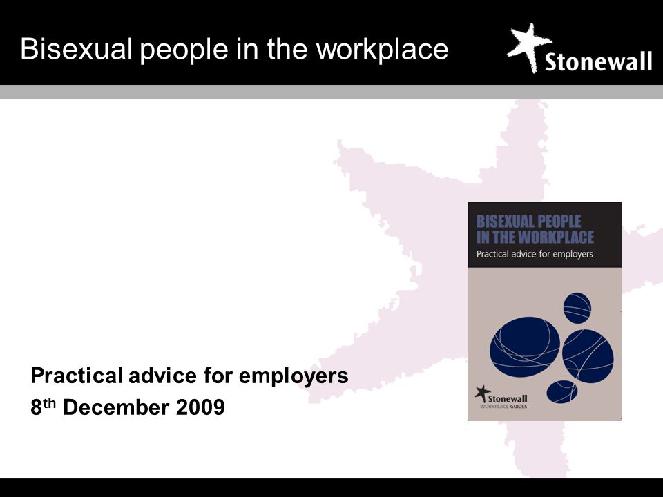 Bisexual people in the workplace Practical advice for employers 8 th December 2009