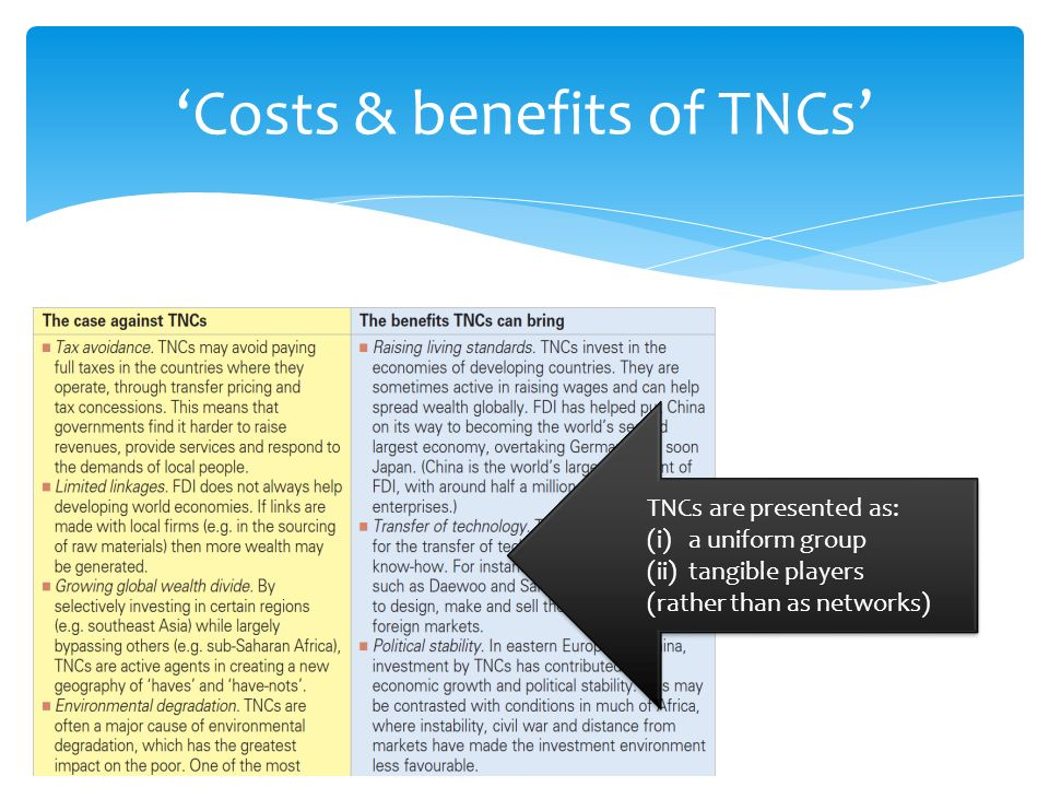 Costs & benefits of TNCs TNCs are presented as: (i) a uniform group (ii) tangible players (rather than as networks) TNCs are presented as: (i) a uniform group (ii) tangible players (rather than as networks)