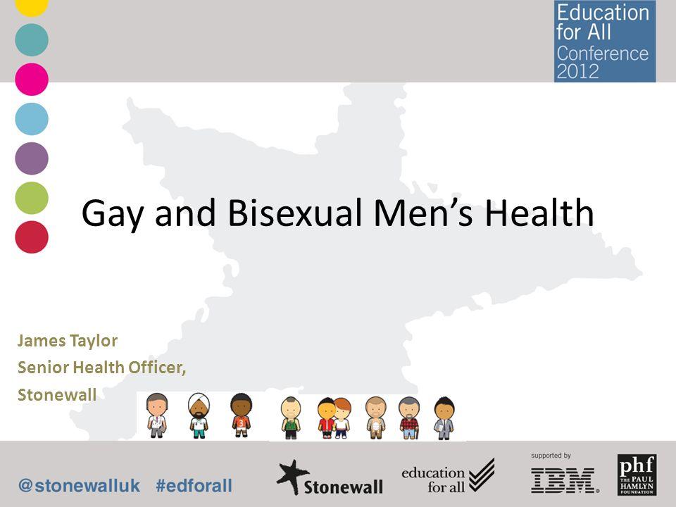 Gay and Bisexual Mens Health James Taylor Senior Health Officer, Stonewall