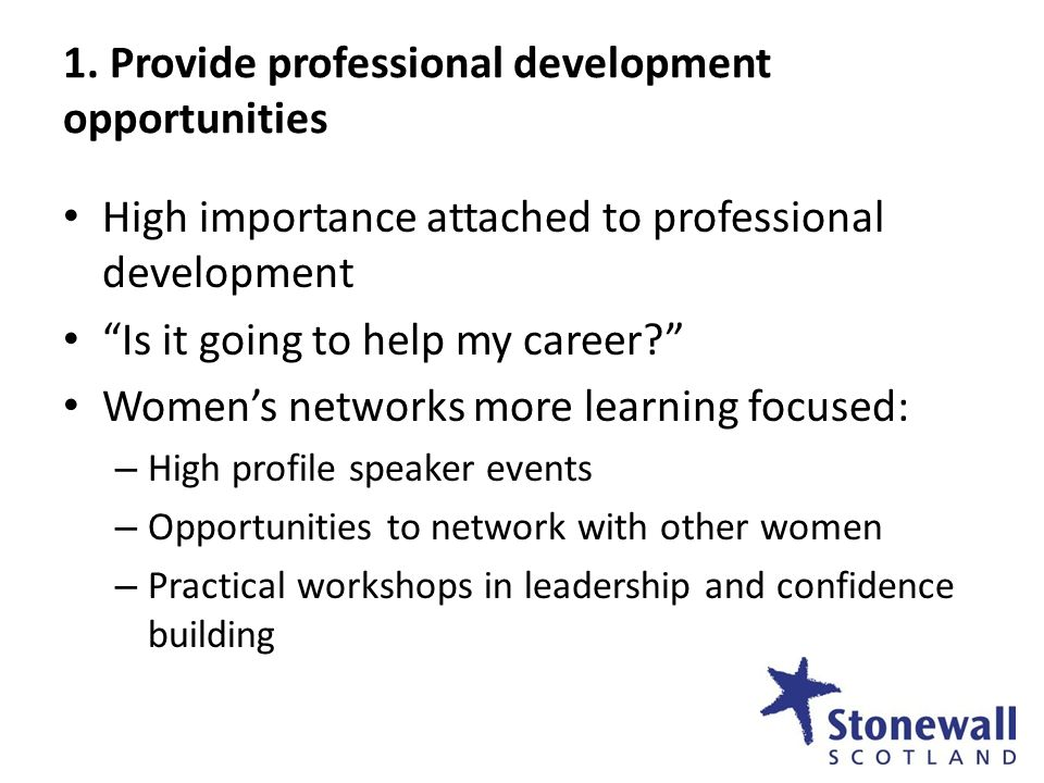 High importance attached to professional development Is it going to help my career? Womens networks more learning focused: – High profile speaker even