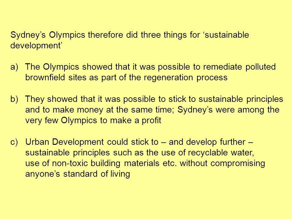 Sydneys Olympics therefore did three things for sustainable development a)The Olympics showed that it was possible to remediate polluted brownfield si