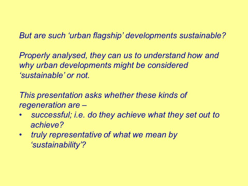 But are such urban flagship developments sustainable? Properly analysed, they can us to understand how and why urban developments might be considered
