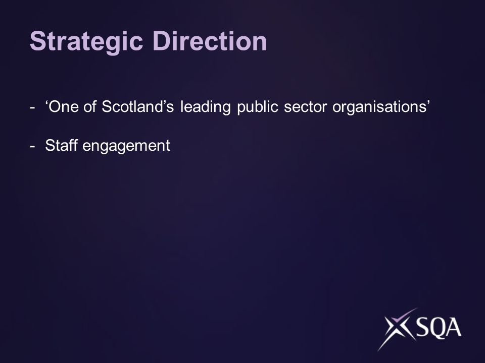 Strategic Direction -One of Scotlands leading public sector organisations -Staff engagement