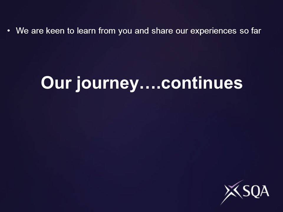 Our journey….continues We are keen to learn from you and share our experiences so far