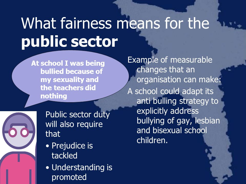 What fairness means for the public sector Public sector duty will also require that Prejudice is tackled Understanding is promoted Example of measurab