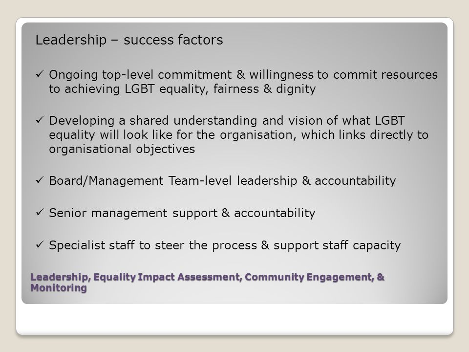 Leadership, Equality Impact Assessment, Community Engagement, & Monitoring Leadership – success factors Ongoing top-level commitment & willingness to