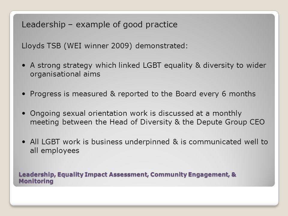 Leadership, Equality Impact Assessment, Community Engagement, & Monitoring Leadership – example of good practice Lloyds TSB (WEI winner 2009) demonstr