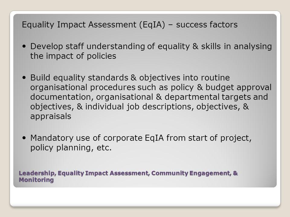 Leadership, Equality Impact Assessment, Community Engagement, & Monitoring Equality Impact Assessment (EqIA) – success factors Develop staff understan