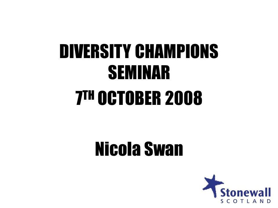 1 DIVERSITY CHAMPIONS SEMINAR 7 TH OCTOBER 2008 Nicola Swan 1